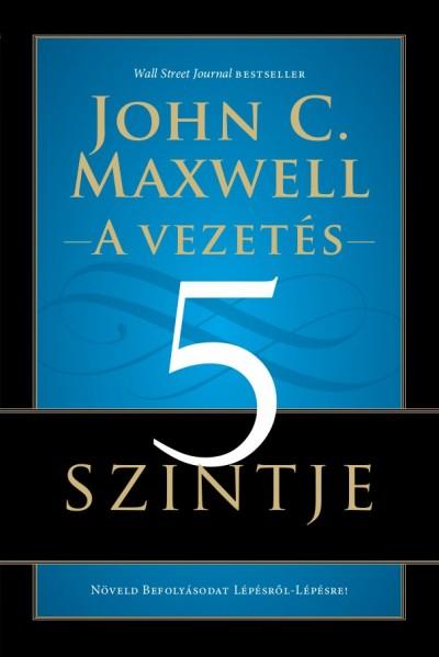 John C. Maxwell - A vezetés 5 szintje