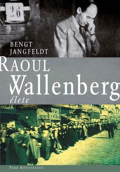 Bengt Jangfeldt - Raoul Wallenberg élete