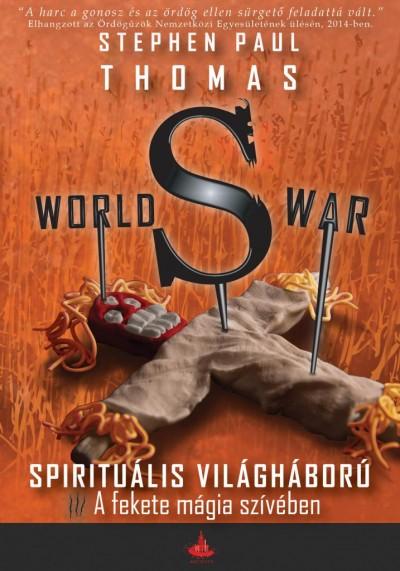Paul Thomas Stephen - World War S - A fekete mágia szívében