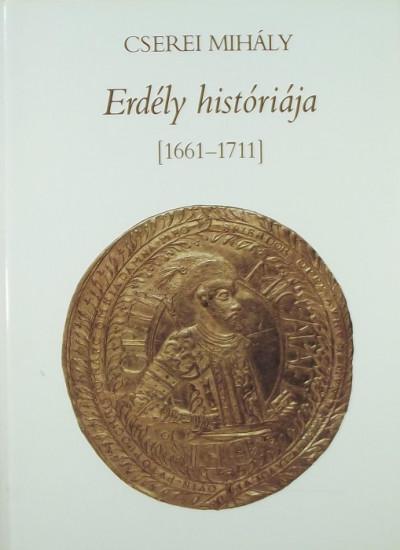 Cserei Mihály - Erdély históriája (1661-1711)