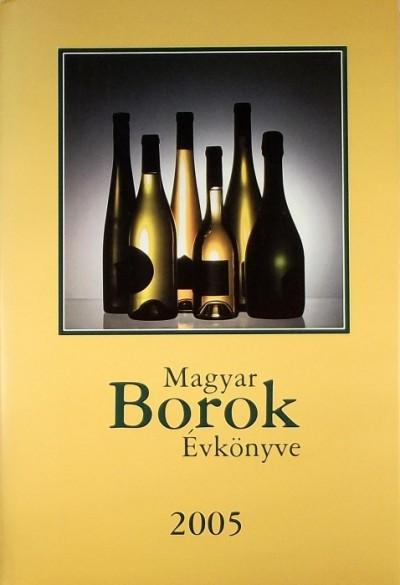 Kele István  (Szerk.) - Magyar Borok Évkönyve 2005