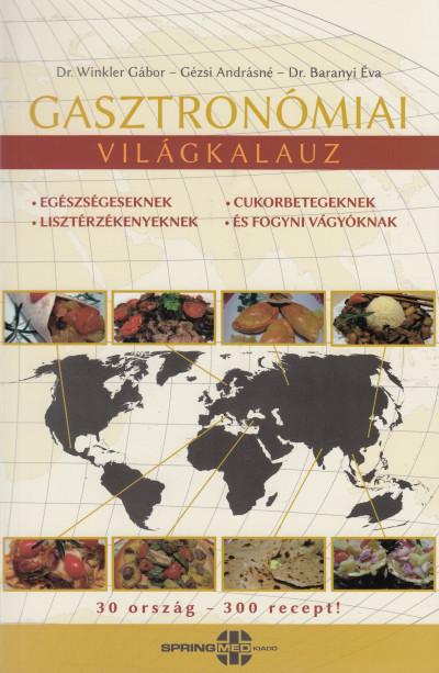 Dr. Baranyi Éva - Gézsi Andrásné - Dr. Winkler Gábor - Gasztronómiai világkalauz