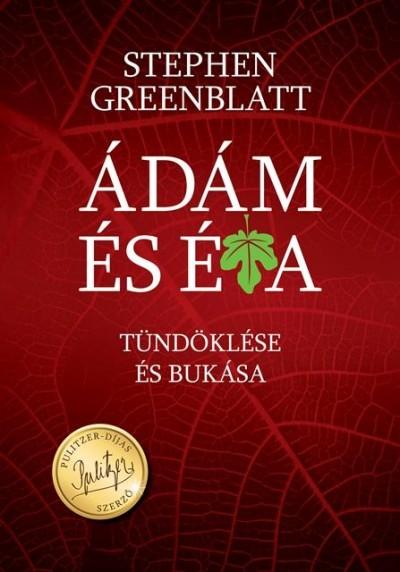 Stephen Greenblatt - Ádám és Éva tündöklése és bukása