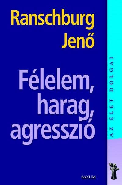 Ranschburg Jenő - Félelem, harag, agresszió