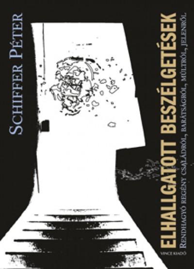 Schiffer Péter - Elhallgatott beszélgetések