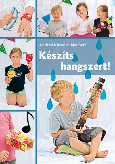 Andrea Küssner-Neubert - Készíts hangszert!