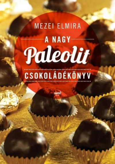 Mezei Elmira - A nagy paleolit csokoládékönyv