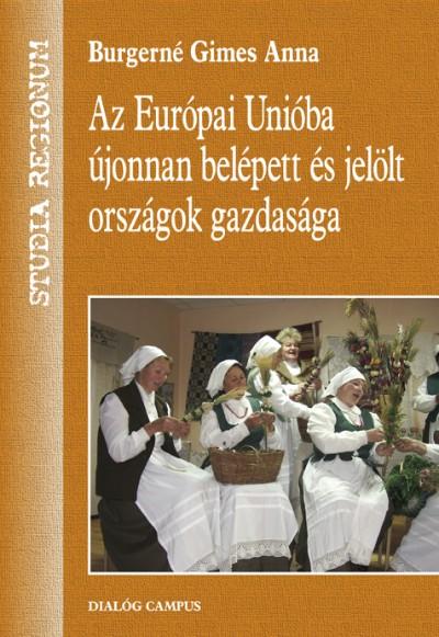 Burgerné Gimes Anna - Az Európai Unióba újonnan belépett és jelölt országok gazdasága