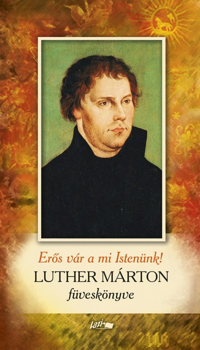 Luther Márton - Reisinger János  (Szerk.) - Erős vár a mi Istenünk!