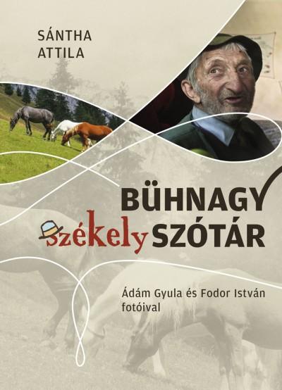 Dr. Sántha Attila - Bühnagy székely szótár