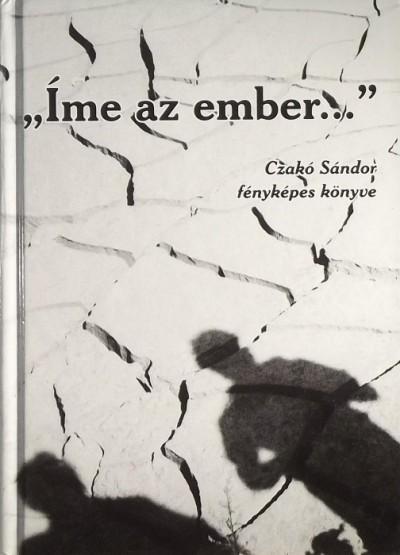 """Czakó Sándor - """"Íme az ember..."""""""
