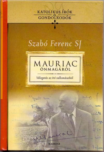 Gátas Judit  (Szerk.) - Szabó Ferenc Sj  (Szerk.) - Mauriac önmagáról