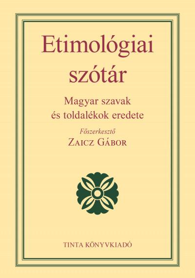 Zaicz Gábor  (Szerk.) - Etimológiai szótár