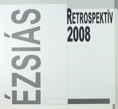 Muha Mária  (Szerk.) - Ézsiás retrospektív 2008