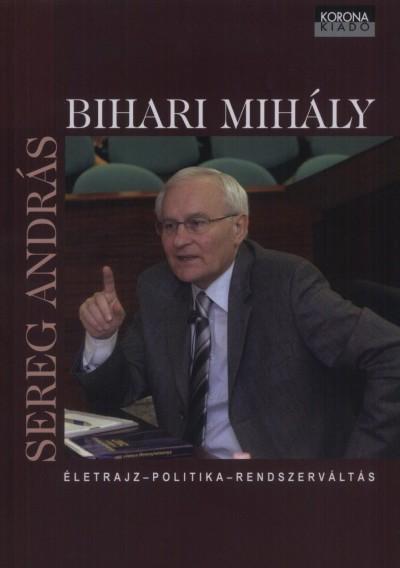 Sereg András - Bihari Mihály - Életrajz - politika - rendszerváltás