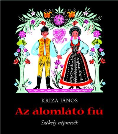 Kovács Ágnes (Vál.) - Kriza János - Az álomlátó fiú