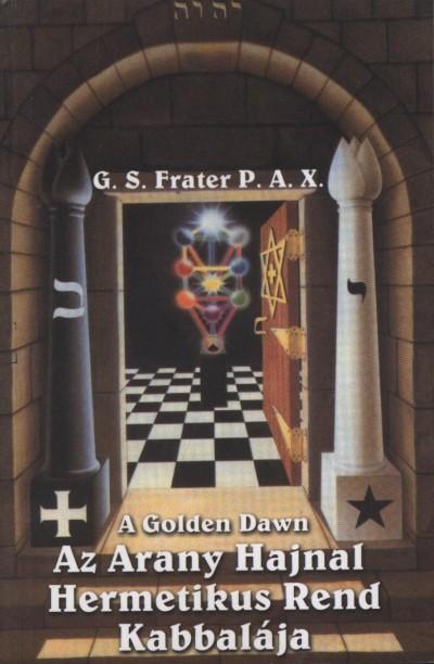 - A Golden Dawn - Az Arany Hajnal Hermetikus Rend kabbalája