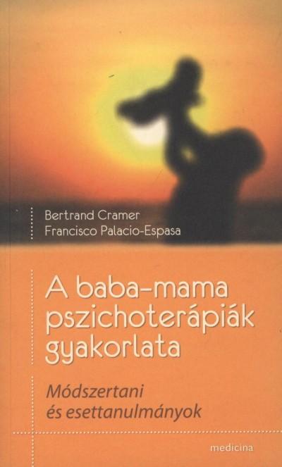 Bertrand Cramer - Francisco Palacio-Espasa - A baba-mama pszichoterápiák gyakorlata