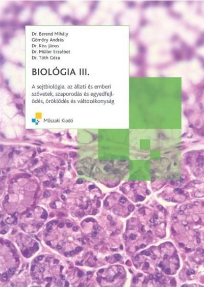 Dr. Berend Mihály - Gömöri András - Biológia III. - A sejtbiológia, az állati és emberi szövetek, szaporodás