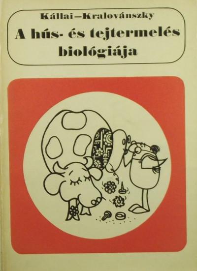 Dr. Kállai László - Kralovánszky U. Pál - A hús- és tejtermelés biológiája