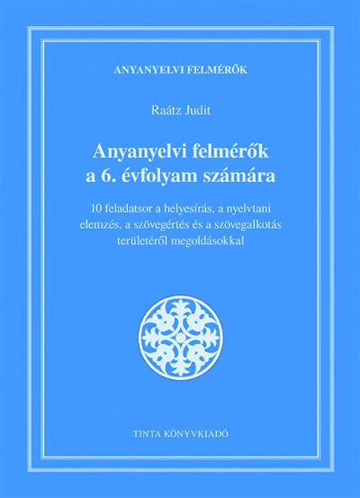 Raátz Judit  (Szerk.) - Anyanyelvi felmérők a 6. évfolyam számára