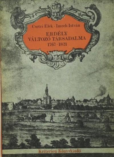 Csetri Elek - Imreh István - Erdély változó társadalma 1767-1821