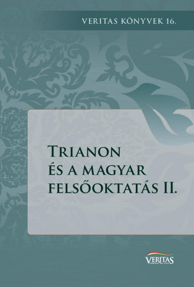 Ujváry Gábor  (Szerk.) - Trianon és a magyar felsőoktatás II.