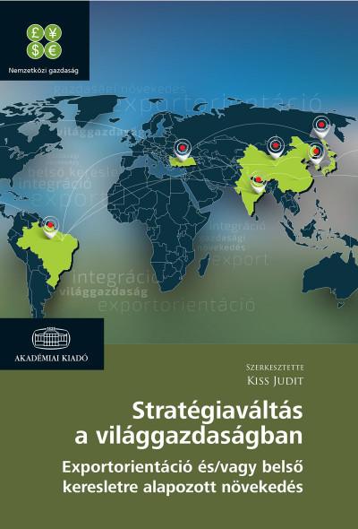 Kiss Judit  (Szerk.) - Stratégiaváltás a világgazdaságban