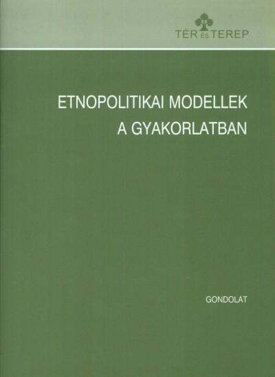 Kántor Zoltán  (Szerk.) - Majtényi Balázs  (Szerk.) - Szarka László  (Szerk.) - Tóth Norbert  (Szerk.) - Vizi Balázs  (Szerk.) - Etnopolitikai modellek a gyakorlatban