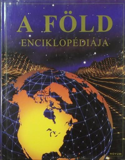 Felicity Brooks  (Szerk.) - A Föld enciklopédiája