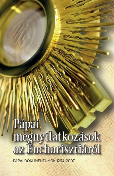 Dr. Diós István  (Szerk.) - Pápai megnyilatkozások az Eucharisztiáról