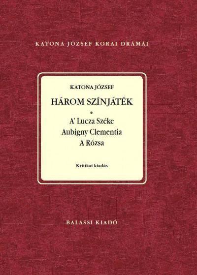 Katona József - Demeter Júlia  (Szerk.) - Nagy Imre  (Szerk.) - Három színjáték