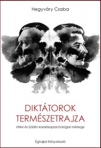 Hegyváry Csaba - Diktátorok természetrajza