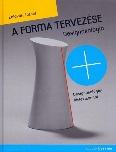 Zalavári József - A forma tervezése - Designökológia