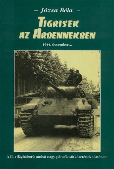 Józsa Béla - Tigrisek az Ardennekben