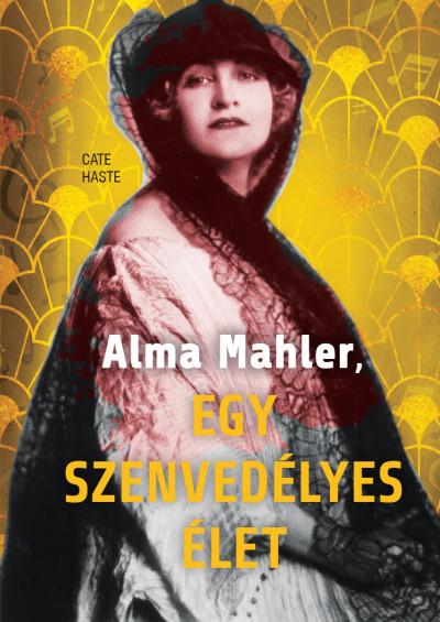 Cate Haste - Alma Mahler, egy szenvedélyes élet