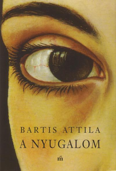 Bartis Attila - A nyugalom