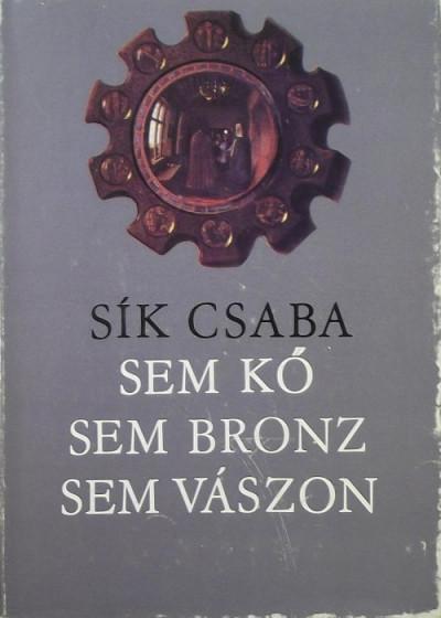 Sík Csaba - Sem kő, sem bronz, sem vászon