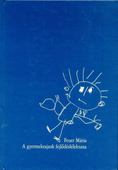 Feuer Mária - A gyermekrajzok fejlődéslélektana