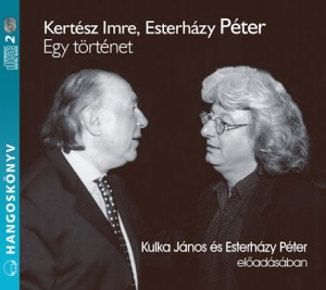 Esterh�zy P�ter - Esterh�zy P�ter - Kert�sz Imre - Kulka J�nos - Egy t�rt�net - 2 Cd - Hangosk�nyv