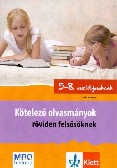 Szabó Ágnes - Kötelező olvasmányok röviden felsősöknek 5-8.