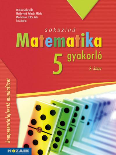 Dudás Gabriella - Hetényiné Kulcsár Mária - Machánné Tatár Rita - Sós Mária - Sokszínű matematika gyakorló 5. - 2. kötet