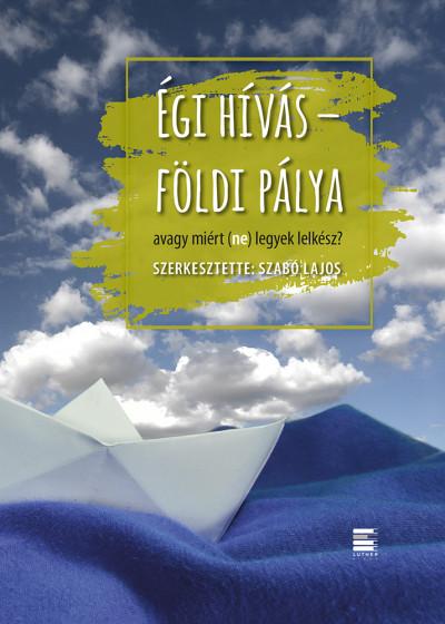 Szabó Lajos  (Szerk.) - Égi hívás - földi pálya