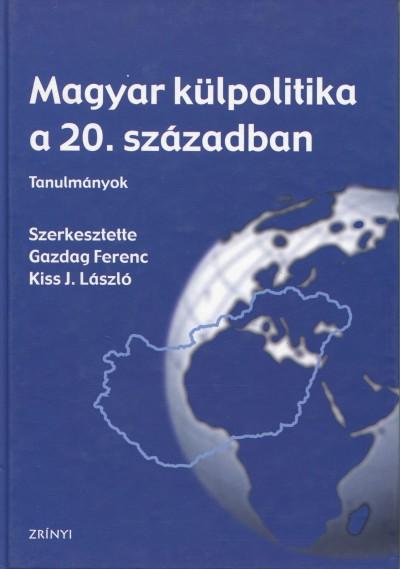 Gazdag Ferenc - Kiss J. László  (Szerk.) - Magyar külpolitika a 20. században
