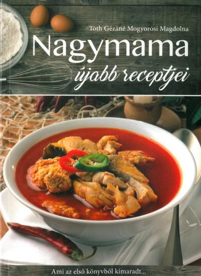 Tóth Gézáné Mogyorósi Magdolna - Nagymama újabb receptjei