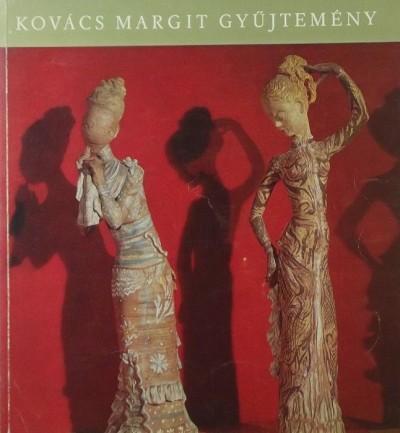 Petényi Katalin  (Összeáll.) - Kovács Margit gyűjtemény