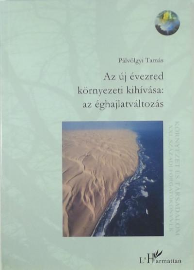 Dr. Pálvölgyi Tamás - Az új évezred környezeti kihívása: az éghajlatváltozás