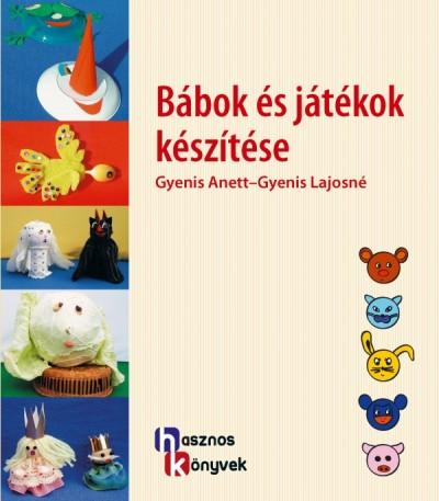 Gyenis Lajosné - Gyenis Anett - Bábok és játékok készítése