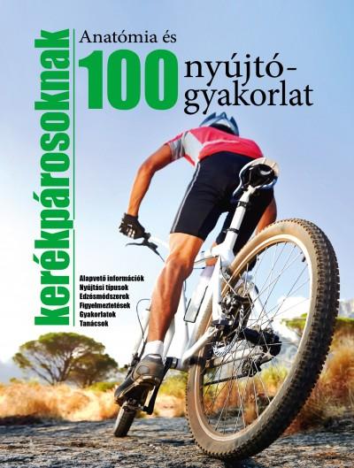 - Anatómia és 100 nyújtógyakorlat kerékpárosoknak