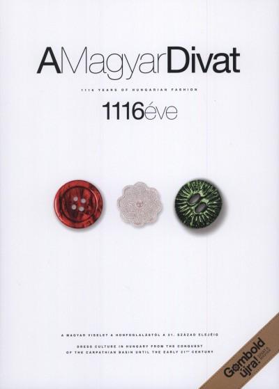 F. Dózsa Katalin - Simonovics Ildikó - Szatmári Judit - Szűcs Péter - A Magyar Divat 1116 éve - 1116 Years of Hungarian Fashion
